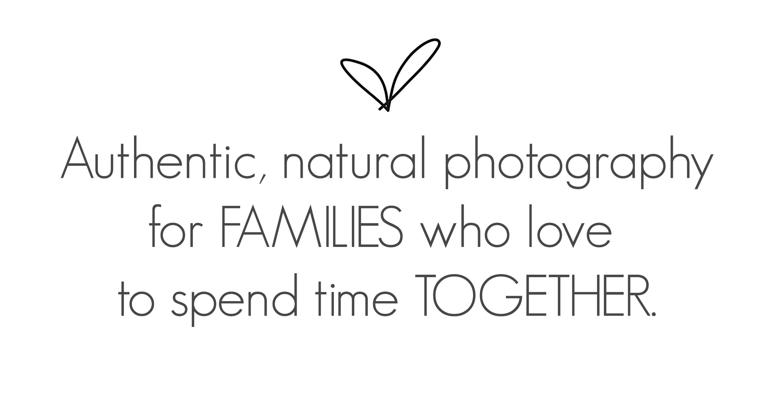 Authentic, natural photography for families who love to spend time together.